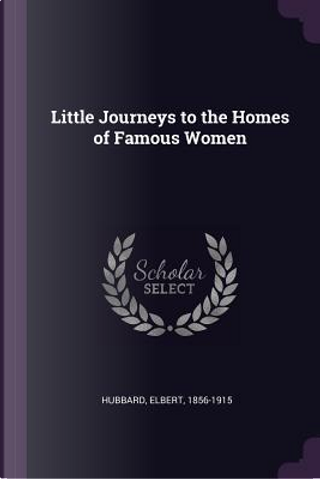 Little Journeys to the Homes of Famous Women by Elbert Hubbard