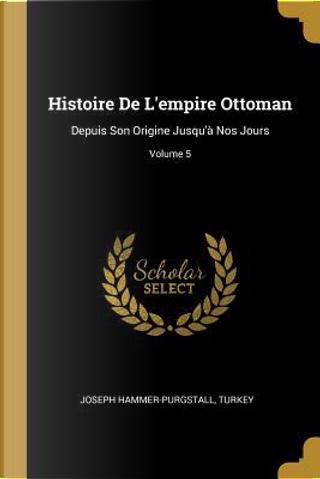Histoire De L'empire Ottoman by Joseph Hammer-Purgstall