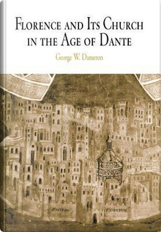 Florence And Its Church In The Age Of Dante by George Williamson Dameron