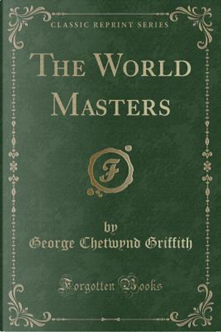 The World Masters (Classic Reprint) by George Chetwynd Griffith