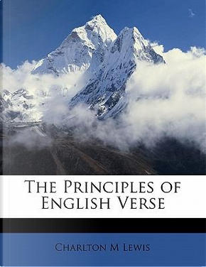 The Principles of English Verse by Charlton M. Lewis