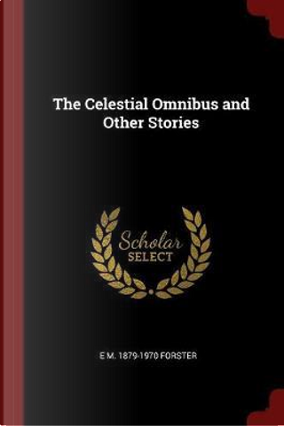 The Celestial Omnibus and Other Stories by E. M. Forster