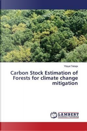 Carbon Stock Estimation of Forests for climate change mitigation by Yitayal Tebeje