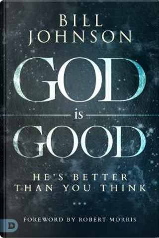God Is Good by Bill Johnson