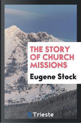 The story of church missions by Eugene Stock
