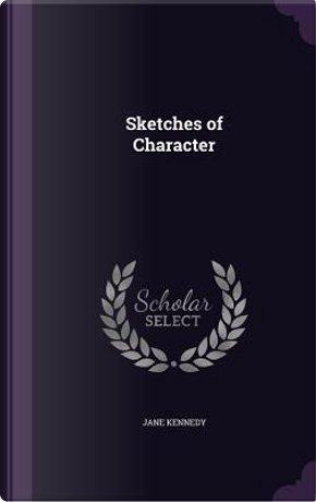 Sketches of Character by Jane Kennedy