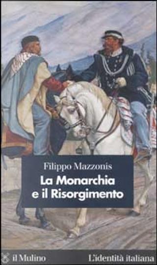 La Monarchia e il Risorgimento by Filippo Mazzonis