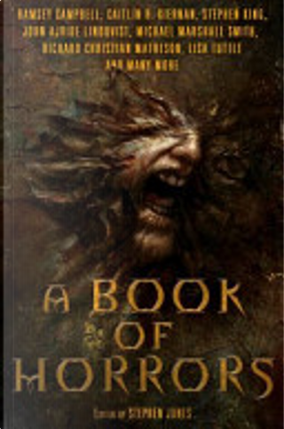 A Book of Horrors by Angela Slatter, Peter Crowther, Elizabeth Hand, Caitlin R. Kiernan, Brian Hodge, Richard Matheson, Michael Marshall Smith, Ramsey Campbell, Lisa Tuttle, Dennis Etchison, Robert Shearman, John Ajvide Lindqvist, Stephen King, Reggie Oliver
