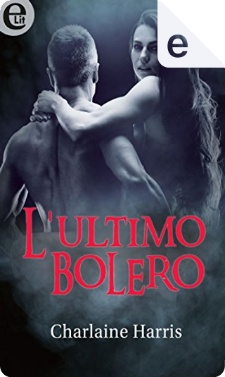 L'ultimo bolero by Charlaine Harris