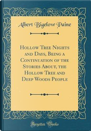 Hollow Tree Nights and Days, Being a Continuation of the Stories About, the Hollow Tree and Deep Woods People (Classic Reprint) by Albert Bigelow Paine