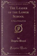 The Leader of the Lower School by Angela Brazil