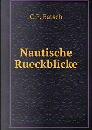 Nautische Rueckblicke by C F Batsch