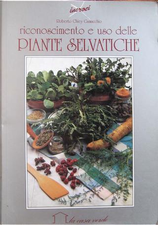 Riconoscimento ed uso delle piante selvatiche by Roberto Chiej Gamacchio
