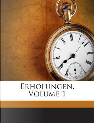 Erholungen, Volume 1 by ANONYMOUS