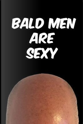 Bald Men Are Sexy Notebook by Joe Maverick