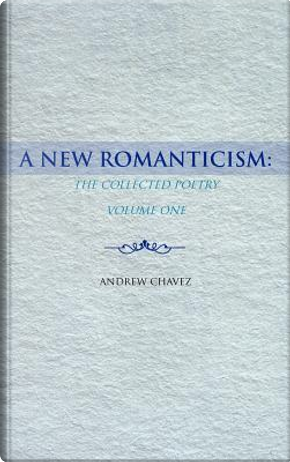 A New Romanticism by Andrew Chavez