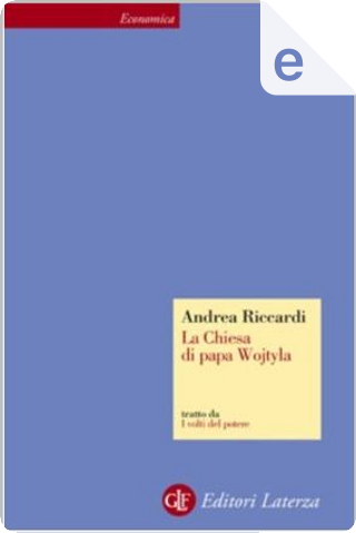 La Chiesa di Papa Wojtyla by Andrea Riccardi