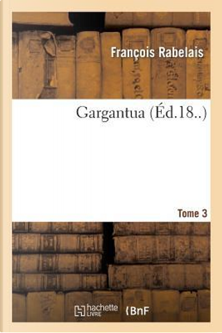 Gargantua. Tome 3 by Rabelais-F