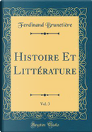 Histoire Et Littérature, Vol. 3 (Classic Reprint) by Ferdinand Brunetière