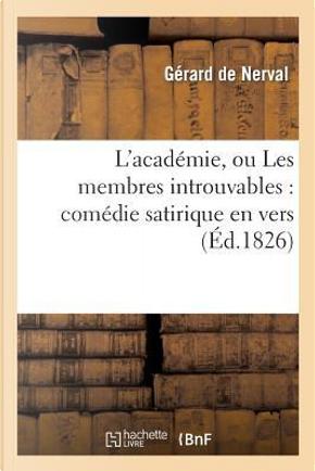 L'Académie, Ou les Membres Introuvables by De Nerval-G