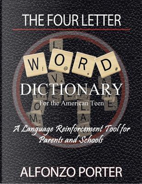 The Four Letter Word Dictionary for the American Teen by Alfonzo Porter