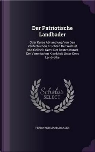 Der Patriotische Landbader by Ferdinand Maria Baader