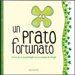 Un prato fortunato. Storia di un quadrifoglio in un campo di trifogli by Maria Luisa Morici