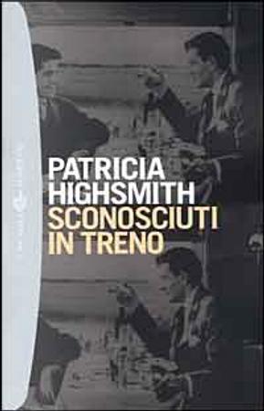 Sconosciuti in treno by Patricia Highsmith