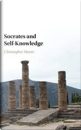 Socrates and Self-Knowledge by CHRISTOPHER MOORE