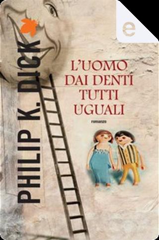 L'uomo dai denti tutti uguali by Philip K. Dick