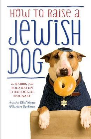 How To Raise A Jewish Dog by The Rabbis of the Boca Raton Theological Seminary