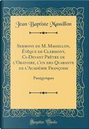 Sermons de M. Massillon, Évêque de Clermont, Ci-Devant Prêtre de l'Oratoire, l'un des Quarante de l'Académie Françoise by Jean Baptiste Massillon