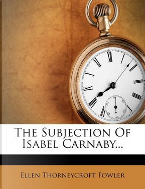 The Subjection of Isabel Carnaby... by Ellen Thorneycroft Fowler