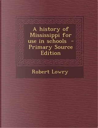 History of Mississippi for Use in Schools by Robert Lowry