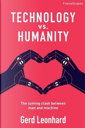 Technology vs. Humanity by Gerd Leonhard