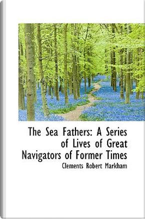 The Sea Fathers by Clements Robert, Sir Markham
