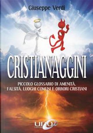 Cristianaggini. Piccolo glossario di amenità, bugie, luoghi comuni e orrori cristiani by Giuseppe Verdi