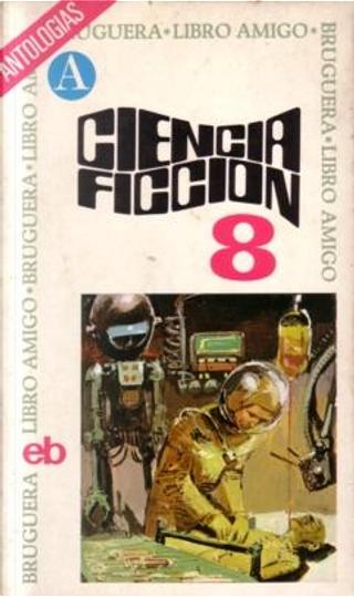 Ciencia ficción 8 by Harvey Jacobs, Harlan Ellison, Larry Niven, Samuel R. Delany, Fritz Leiber, D. F. Jones, Isaac Asimov, Sonya Dorman
