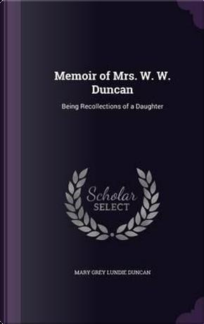 Memoir of Mrs. W. W. Duncan by Mary Grey Lundie Duncan