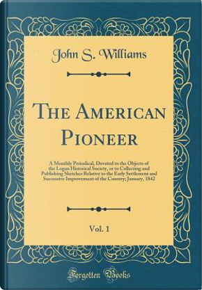 The American Pioneer, Vol. 1 by John S. Williams