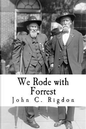 We Rode with Forrest by John C. Rigdon