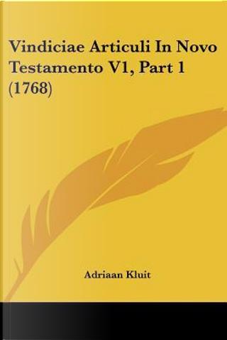 Vindiciae Articuli in Novo Testamento V1, Part 1 (1768) by Adriaan Kluit
