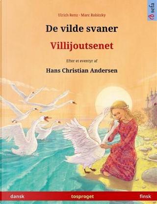 De vilde svaner – Villijoutsenet. Tosproget børnebog efter et eventyr af Hans Christian Andersen (dansk – finsk) by Ulrich Renz