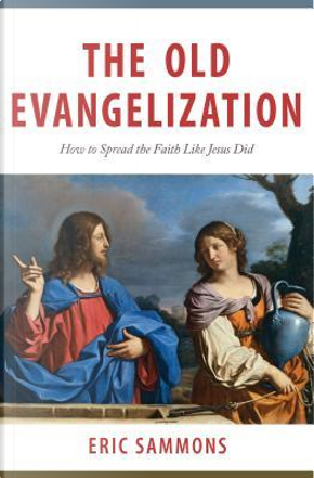 The Old Evangelization by Eric Sammons