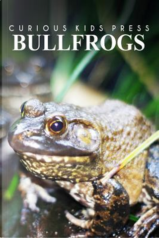 Bullfrogs by Curious Kids Press