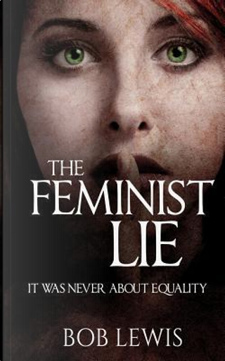 The Feminist Lie by Bob Lewis