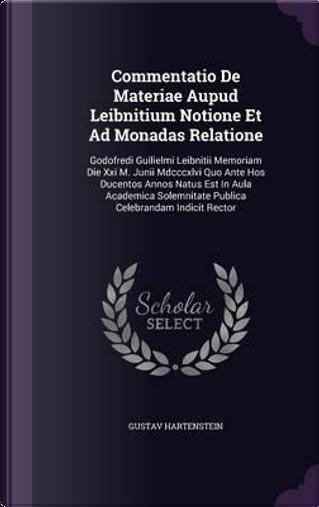 Commentatio de Materiae Aupud Leibnitium Notione Et Ad Monadas Relatione by Gustav Hartenstein