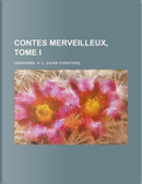 Contes Merveilleux, Tome I by H. C. Andersen