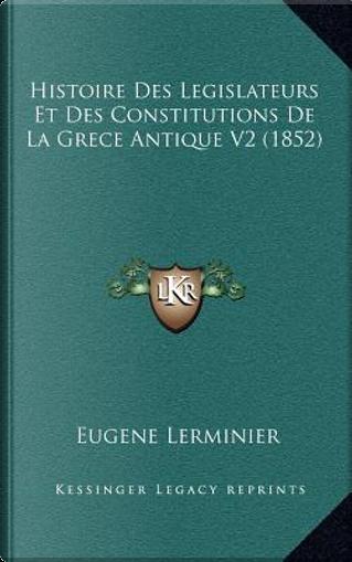 Histoire Des Legislateurs Et Des Constitutions de La Grece Antique V2 (1852) by Eugene Lerminier