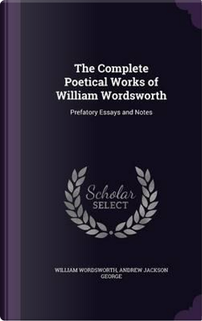 The Complete Poetical Works of William Wordsworth by William Wordsworth